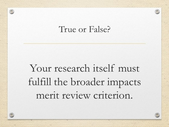 Quiz slide. Text: True or False? Your research itself must fulfill the broader impacts merit review criterion.