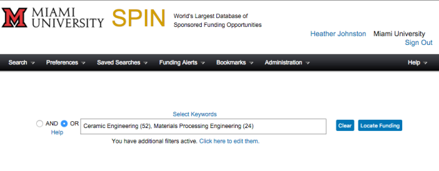 Screenshot of SPIN Keyword Search screen. Visible text: Miami University. SPIN. World's largest database of sponsored funding opportunities. Heather Johnston. Miami University. Sign Out. Search. Preferences. Saved Searches. Funding Alerts. Bookmarks. Administration. Help. Select Keywords. AND. OR. Text visible in the search box: Ceramic Engineering (52), Materials Processing Engineering (24). Other visible text: Clear. Locate Funding. ou have additional filters active. Click here to edit them.