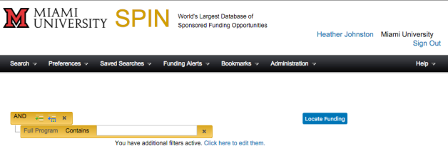 Screenshot of SPIN Advanced Search screen with an expression added. Visible text: Miami University. SPIN. World's largest database of sponsored funding opportunities. Heather Johnston. Miami University. Sign Out. Search. Preferences. Saved Searches. Funding Alerts. Bookmarks. Administration. Help. AND. Full Program, Contains. Locate Funding. You have additional filters active. Click here to edit them.